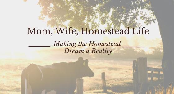 Mom, Wife, Homestead Life